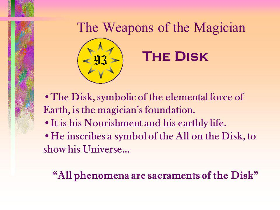 The Weapons of the Magician The Sword The sword, symbolizing the force of Air, is the magicians human will, his intellect and his power to think and analyze himself and his existence.