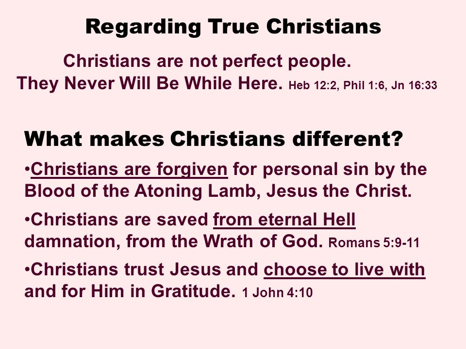 Regarding True Christians Christians are not perfect people.