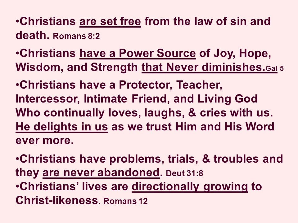 Christians are set free from the law of sin and death. Romans 8:2 Christians have a Power Source of Joy, Hope, Wisdom, and Strength that Never diminis