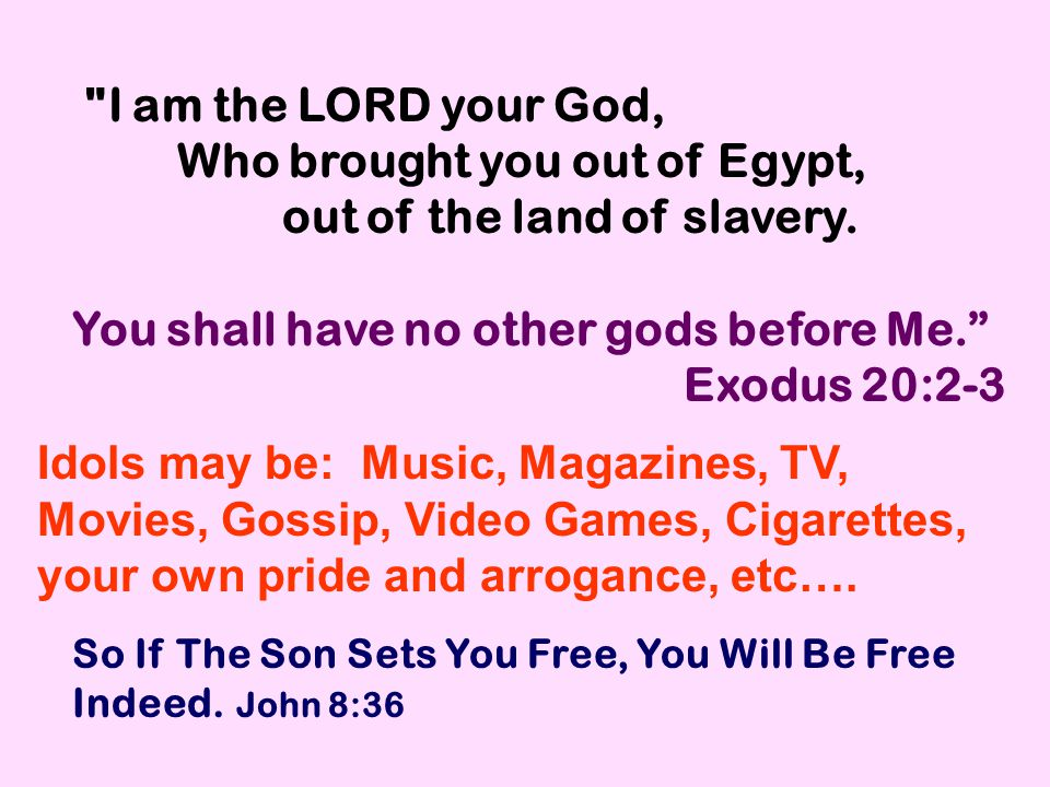 I am the LORD your God, Who brought you out of Egypt, out of the land of slavery.