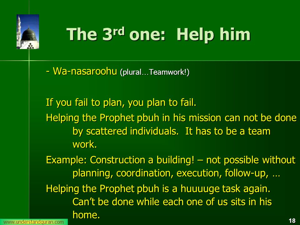 18 The 3 rd one: Help him - Wa-nasaroohu (plural … Teamwork!) If you fail to plan, you plan to fail.