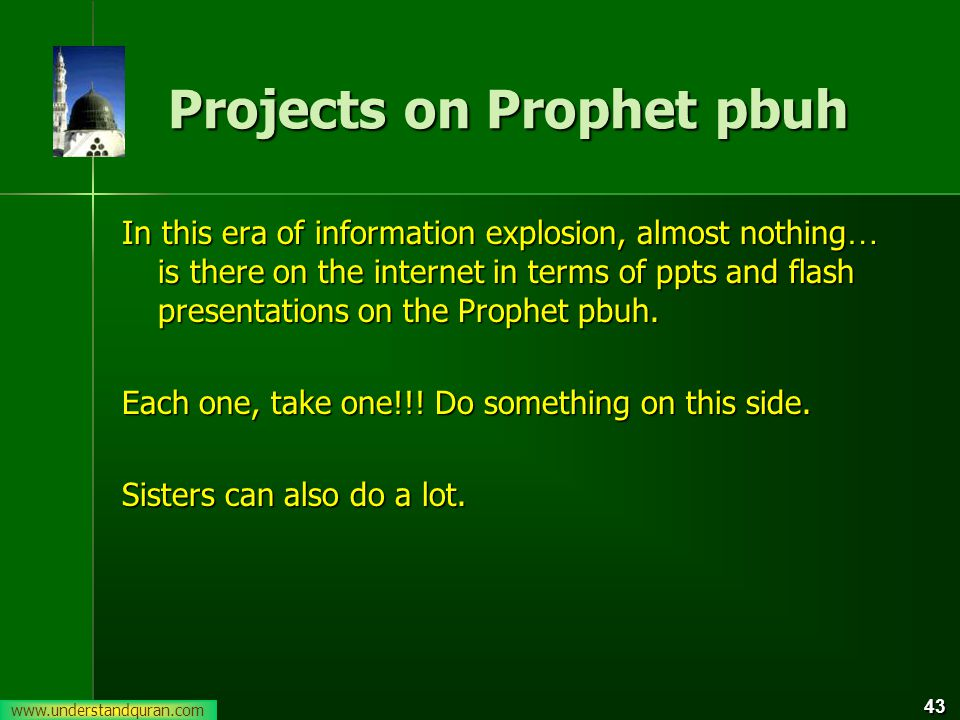 43 Projects on Prophet pbuh In this era of information explosion, almost nothing … is there on the internet in terms of ppts and flash presentations on the Prophet pbuh.