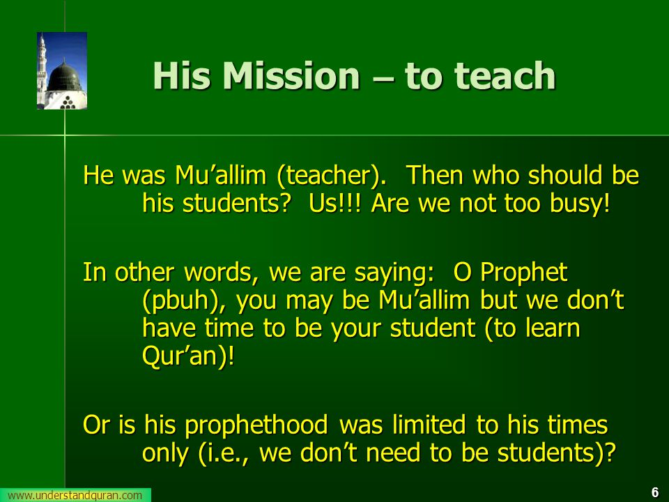 www.understandquran.com 7 His Mission – to teach We have two things with us: 1.