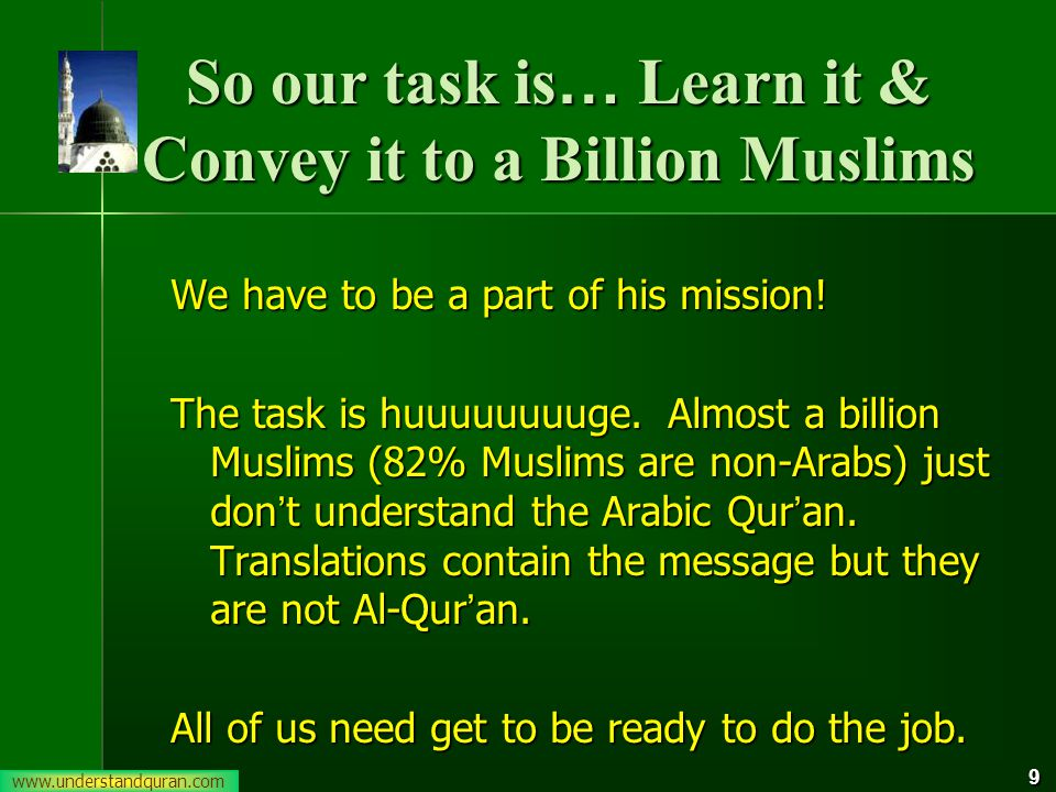 9 So our task is … Learn it & Convey it to a Billion Muslims We have to be a part of his mission.