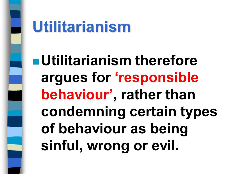 Utilitarianism n On the issue of sexuality, the emphasis is minimising potential harm. n Utilitarian teaching about promiscuity and safe sex has been