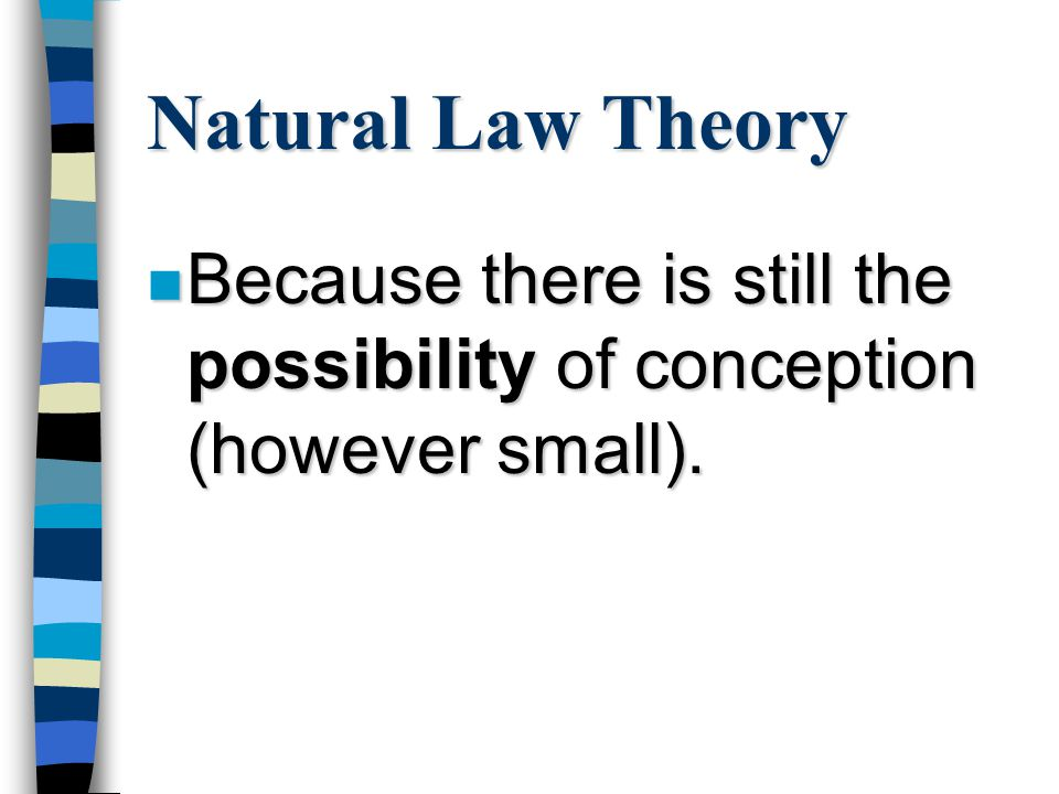 Natural Law Theory Activities that still carry the possibility of conception, such as sexual intercourse during the womans safe period, are nominally permissible or acceptable.