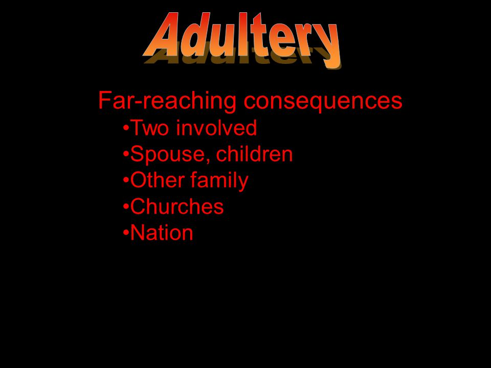 Far-reaching consequences Two involved Spouse, children Other family Churches Nation