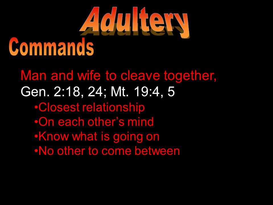 Man and wife to cleave together, Gen. 2:18, 24; Mt.