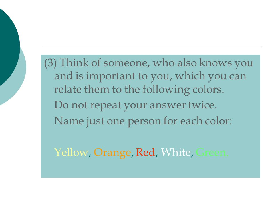 (3) Think of someone, who also knows you and is important to you, which you can relate them to the following colors. Do not repeat your answer twice.