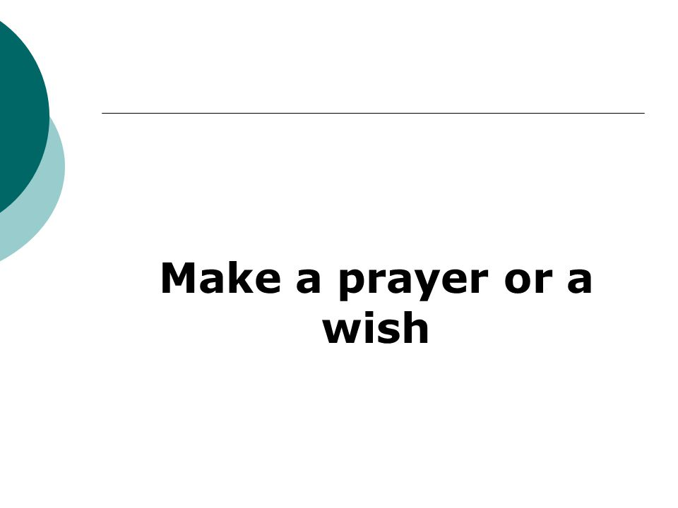 Make a prayer or a wish