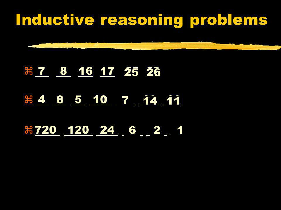 Inductive reasoning problems z 7 8 16 17 ?? ?? z 4 8 5 10 ?? ?? ?? 2526 11 7 14 z720 120 24 ?? ?? ?? 621