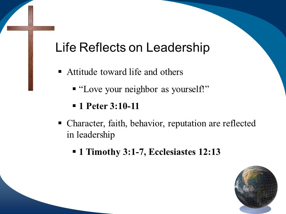 Life Reflects on Leadership Attitude toward life and others Love your neighbor as yourself.