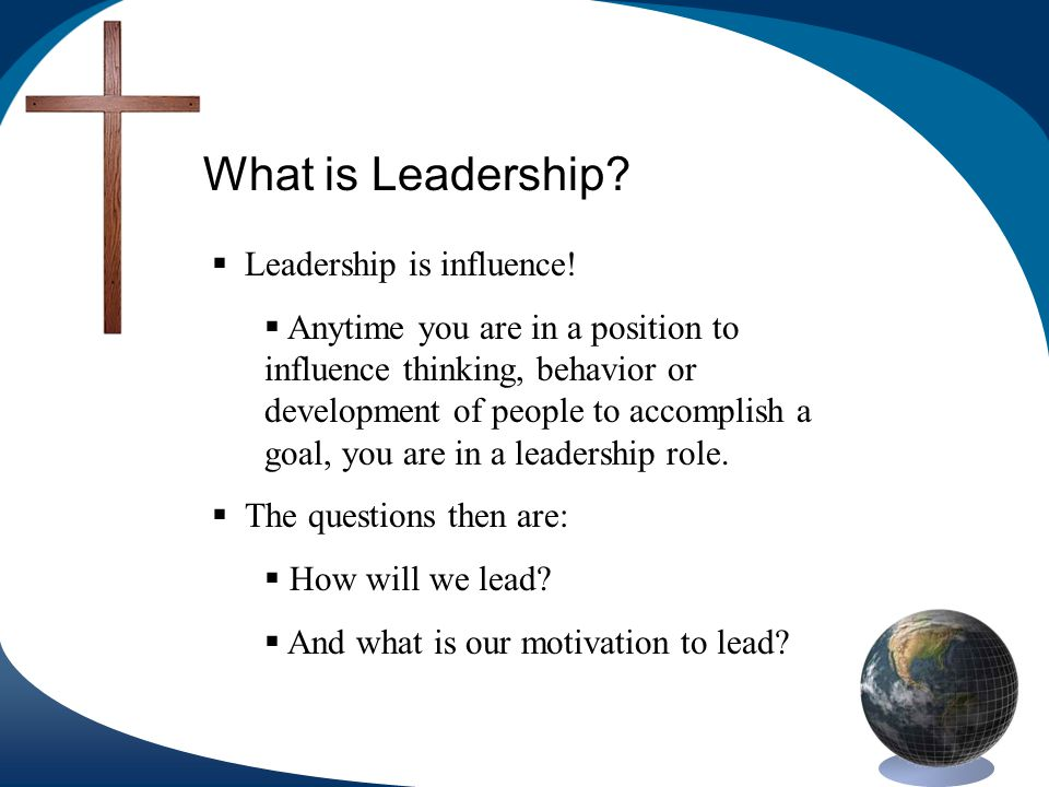What is Leadership. Leadership is influence.