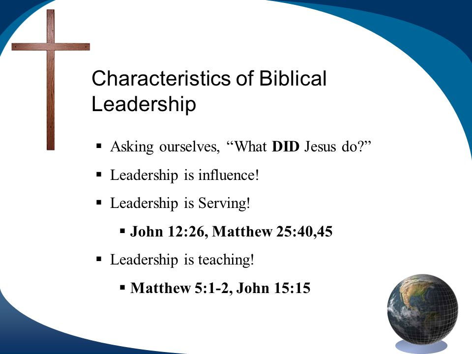 Characteristics of Biblical Leadership Asking ourselves, What DID Jesus do.