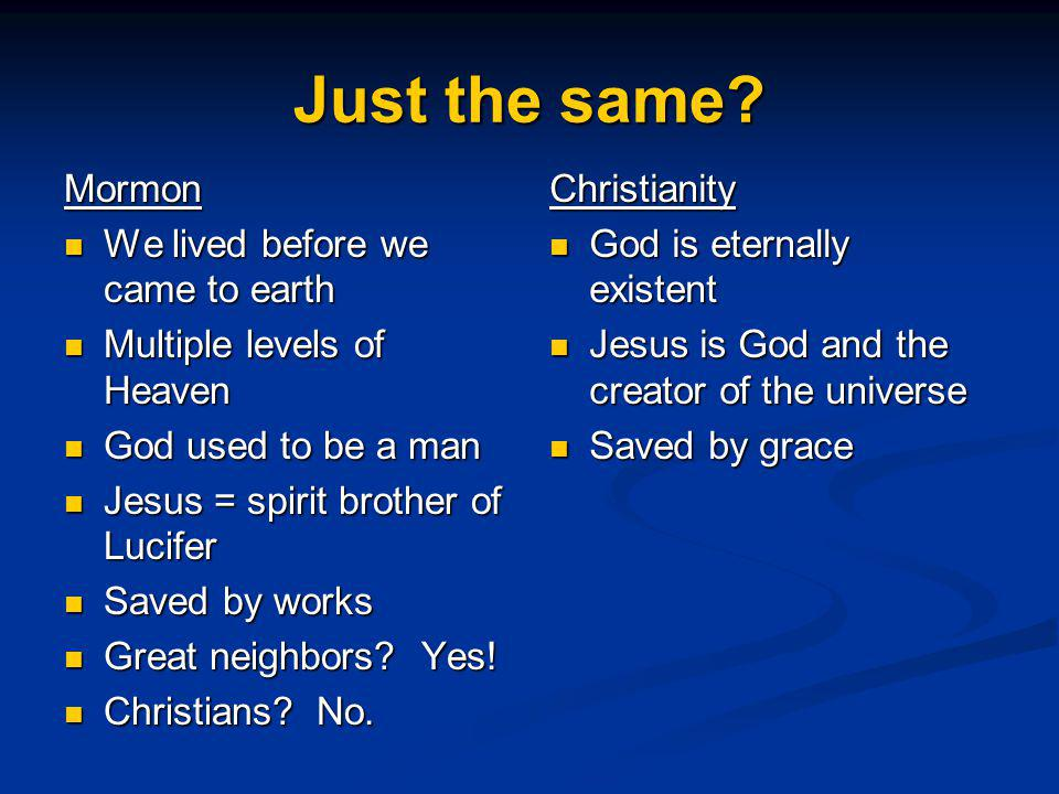 Just the same? Mormon We lived before we came to earth We lived before we came to earth Multiple levels of Heaven Multiple levels of Heaven God used t