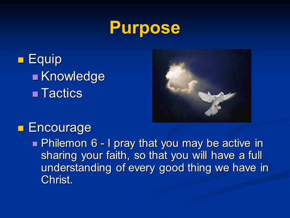 Purpose Equip Equip Knowledge Knowledge Tactics Tactics Encourage Encourage Philemon 6 - I pray that you may be active in sharing your faith, so that