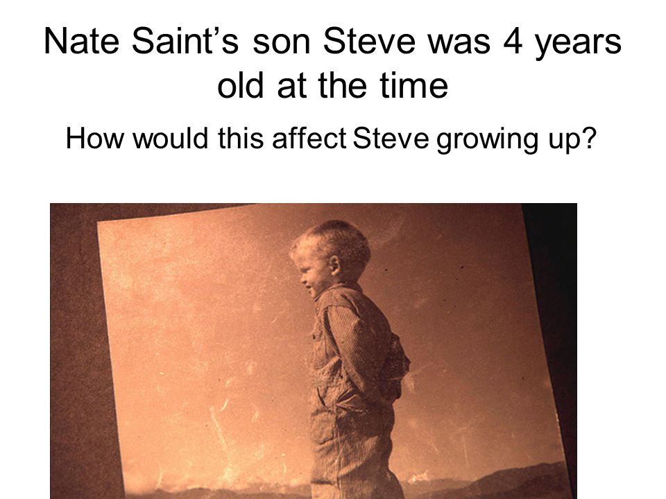 Nate Saints son Steve was 4 years old at the time How would this affect Steve growing up?