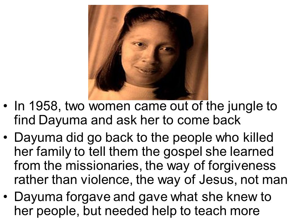 In 1958, two women came out of the jungle to find Dayuma and ask her to come back Dayuma did go back to the people who killed her family to tell them