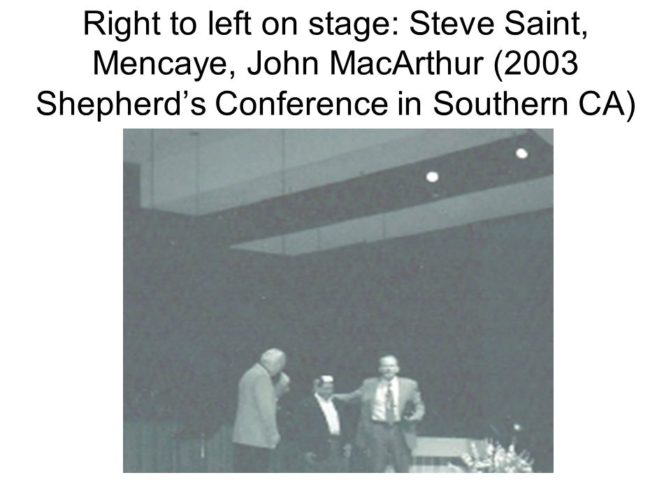 Right to left on stage: Steve Saint, Mencaye, John MacArthur (2003 Shepherds Conference in Southern CA)