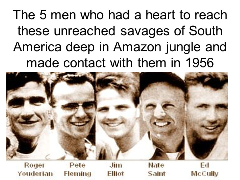 The 5 men who had a heart to reach these unreached savages of South America deep in Amazon jungle and made contact with them in 1956