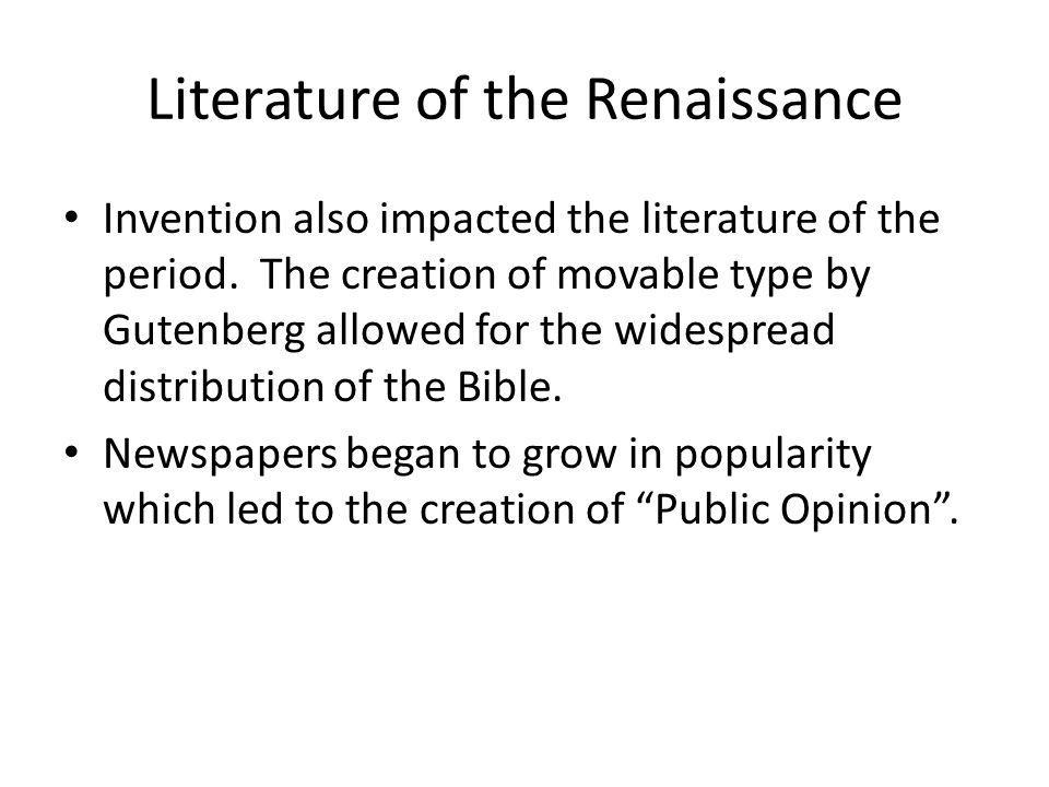 Literature of the Renaissance Invention also impacted the literature of the period. The creation of movable type by Gutenberg allowed for the widespre