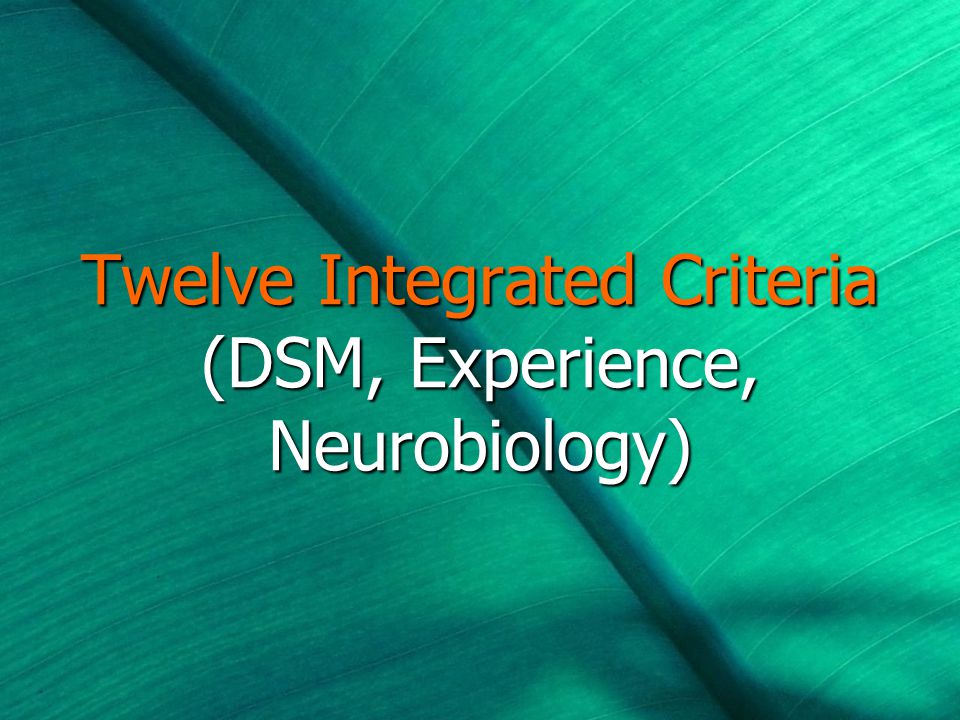 Twelve Integrated Criteria (DSM, Experience, Neurobiology)