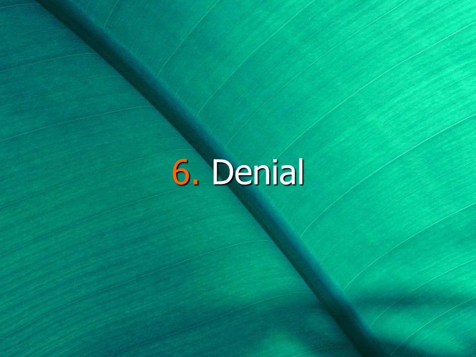 6. Denial