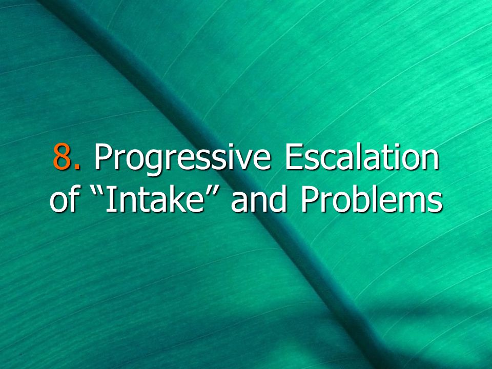 8. Progressive Escalation of Intake and Problems