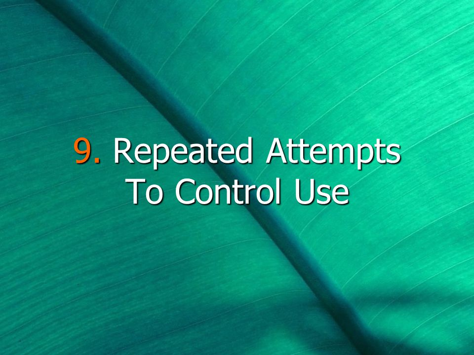 9. Repeated Attempts To Control Use