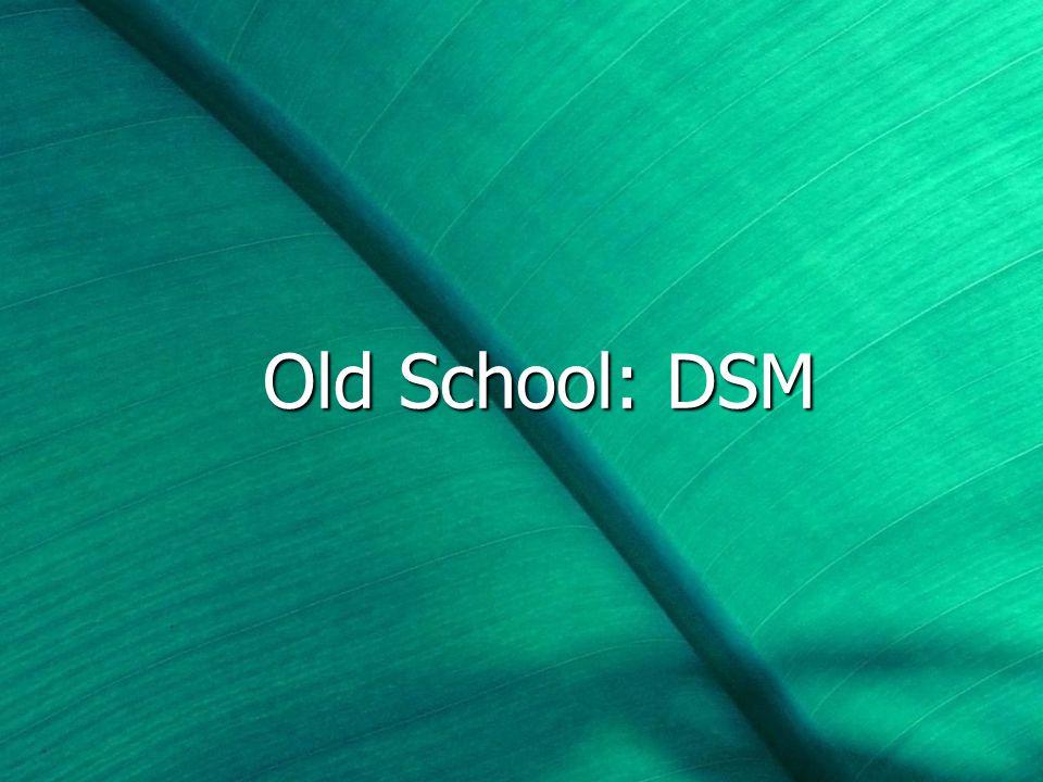 Old School: DSM