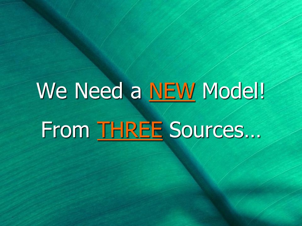 We Need a NEW Model! From THREE Sources…