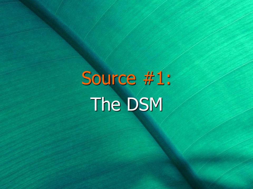 Source #1: The DSM