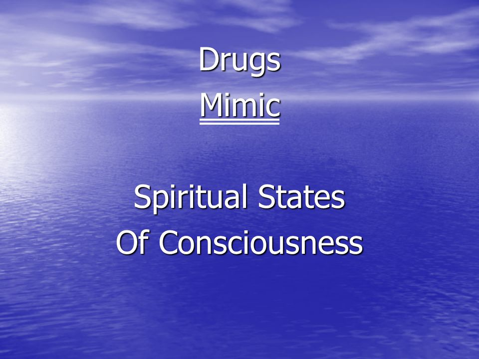 DrugsMimic Spiritual States Of Consciousness