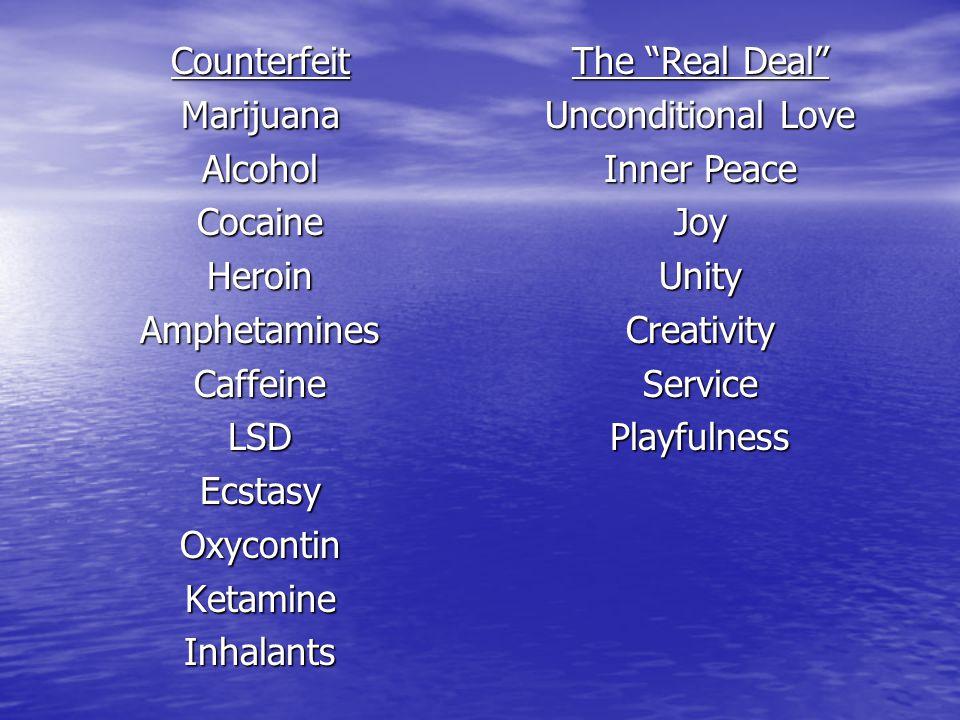 CounterfeitMarijuanaAlcoholCocaineHeroinAmphetaminesCaffeineLSDEcstasyOxycontinKetamineInhalants The Real Deal Unconditional Love Inner Peace JoyUnity