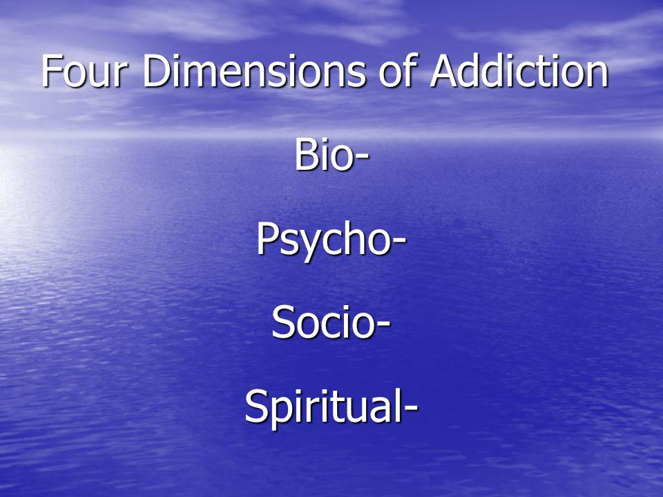 Four Dimensions of Addiction Bio-Psycho-Socio-Spiritual-