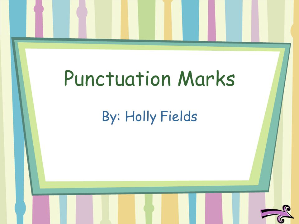 Punctuation Marks By: Holly Fields