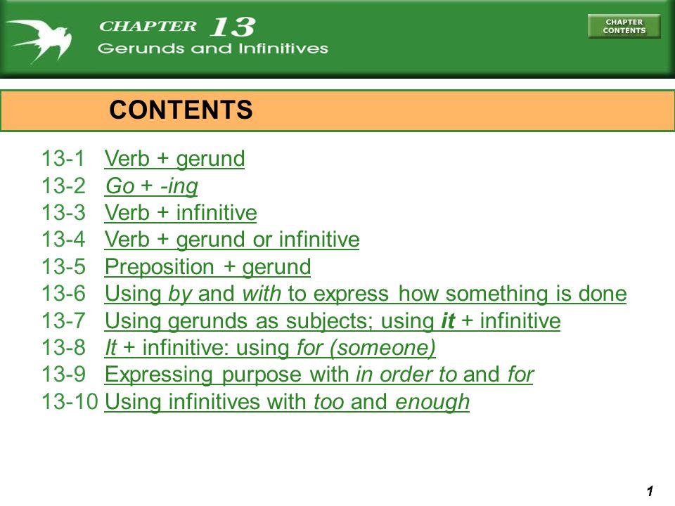 1 13-1 Verb + gerundVerb + gerund 13-2 Go + -ingGo + -ing 13-3 Verb + infinitiveVerb + infinitive 13-4 Verb + gerund or infinitiveVerb + gerund or inf