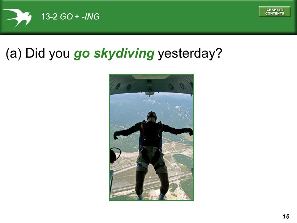 16 13-2 GO + -ING (a) Did you go skydiving yesterday?