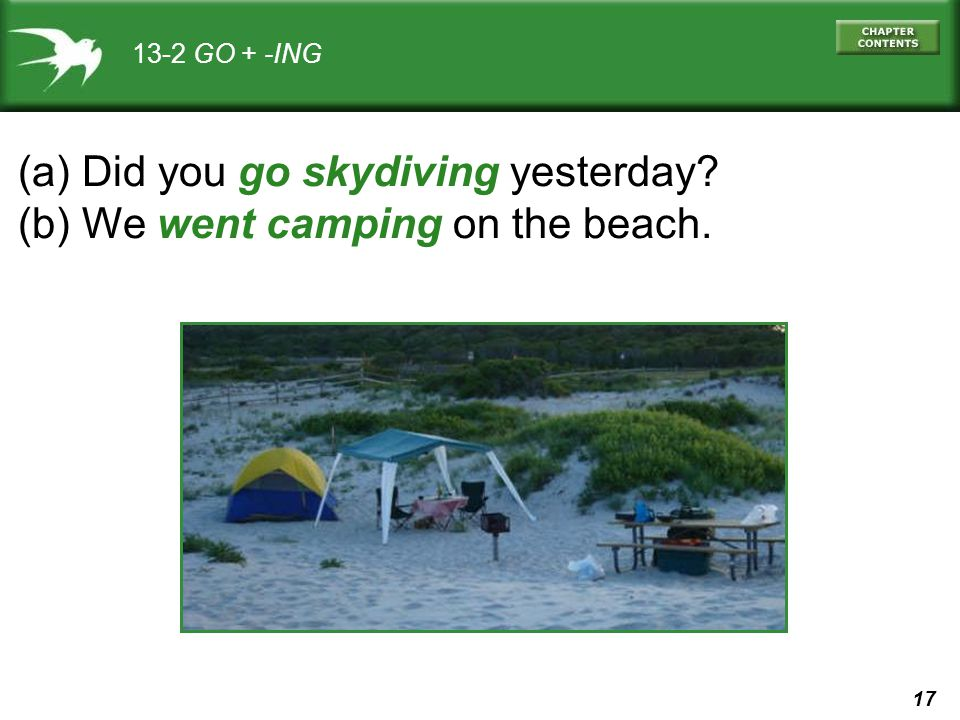 17 13-2 GO + -ING (a) Did you go skydiving yesterday? (b) We went camping on the beach.