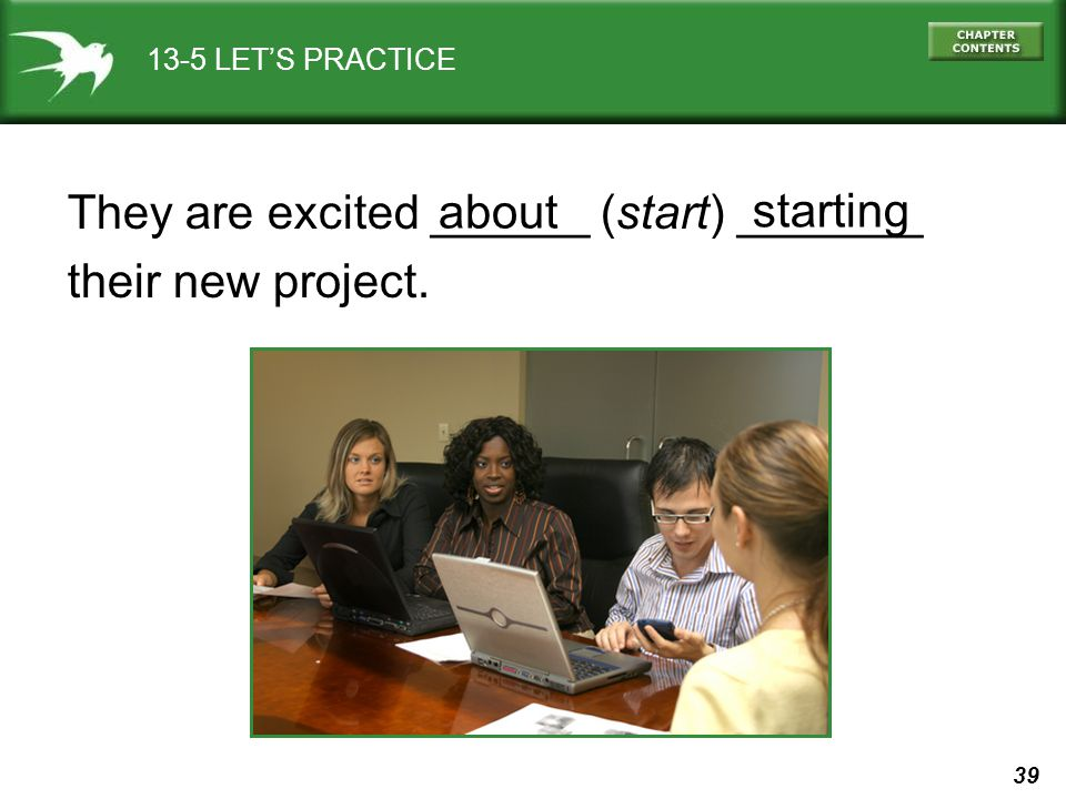 39 13-5 LETS PRACTICE They are excited ______ (start) _______ their new project. about starting