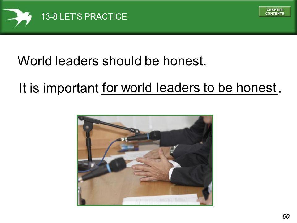 60 13-8 LETS PRACTICE World leaders should be honest. It is important ________________________. for world leaders to be honest