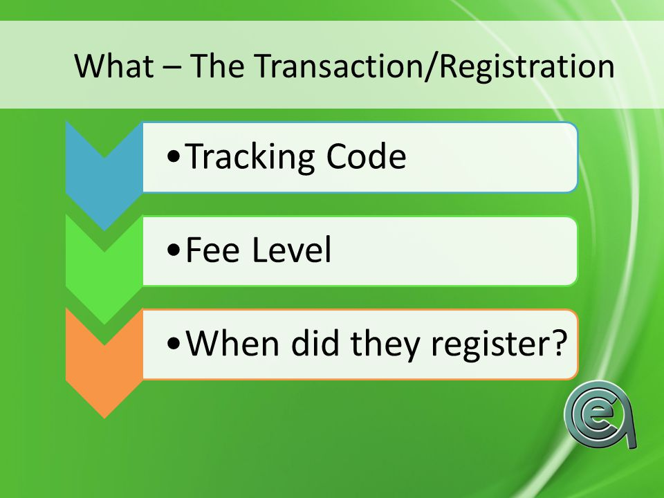 What – The Transaction/Registration Tracking Code Fee Level When did they register
