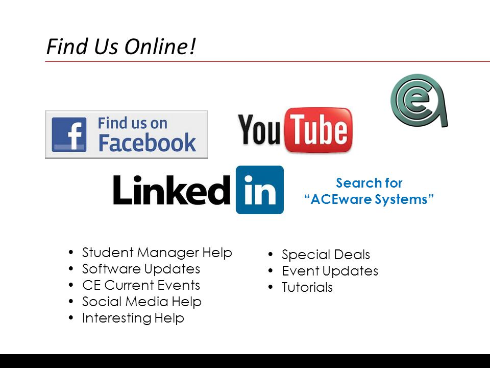 Search for ACEware Systems Student Manager Help Software Updates CE Current Events Social Media Help Interesting Help Special Deals Event Updates Tutorials Find us online.