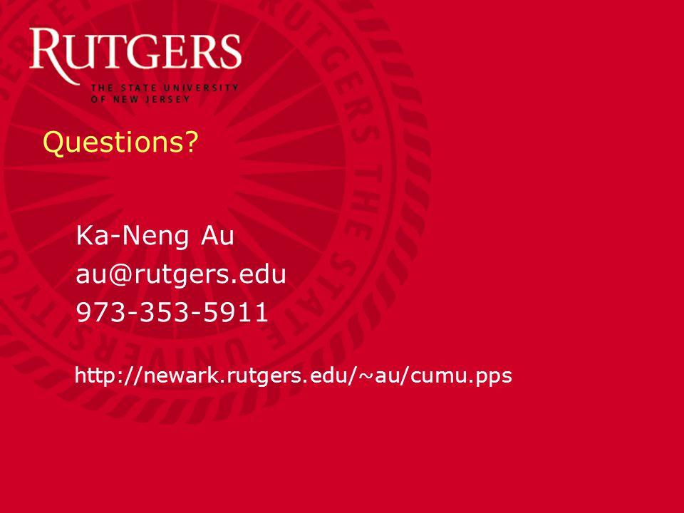 Questions Ka-Neng Au au@rutgers.edu 973-353-5911 http://newark.rutgers.edu/~au/cumu.pps