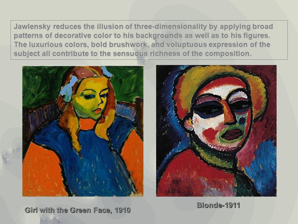 Girl with the Green Face, 1910 Blonde-1911 Jawlensky reduces the illusion of three-dimensionality by applying broad patterns of decorative color to his backgrounds as well as to his figures.