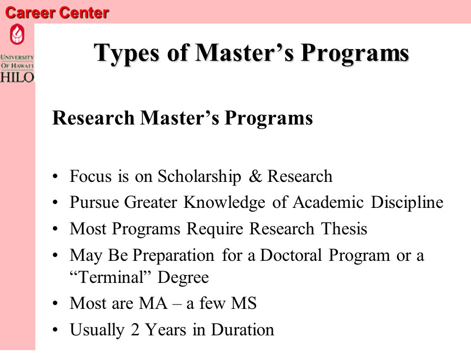Career Center Types of Masters Programs Professional Masters Programs Prepares You to Practice in a Specific Field Focus on Teaching Specific Skills &