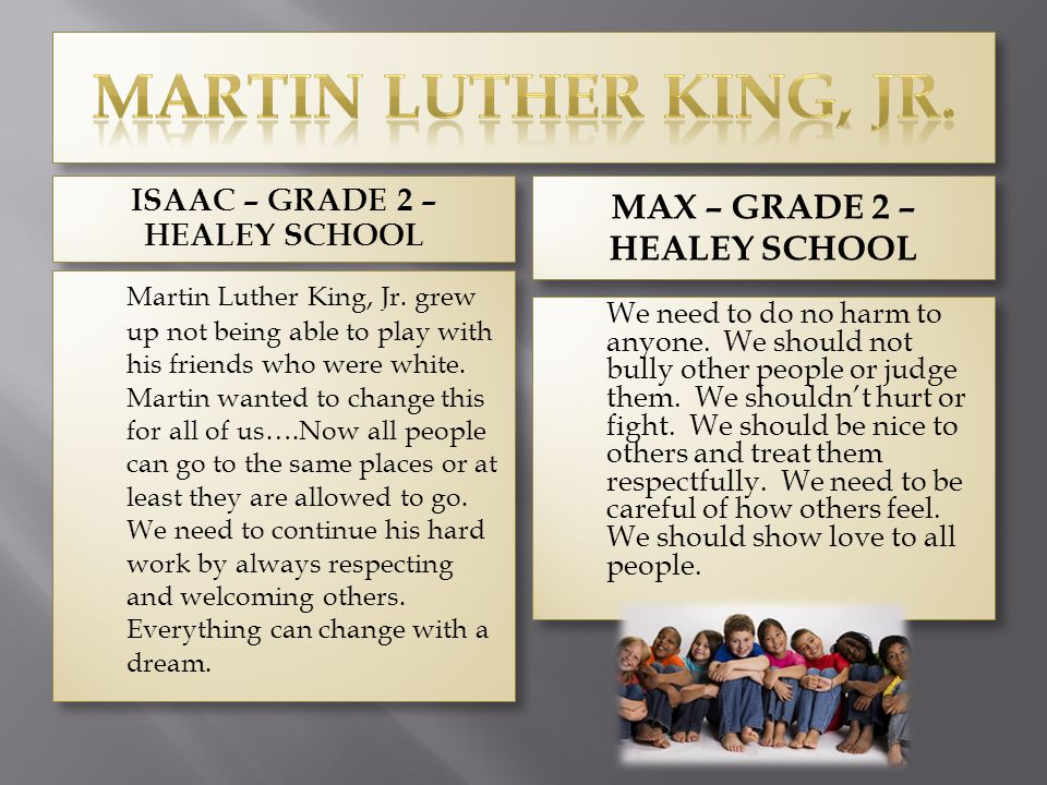 ISAAC – GRADE 2 – HEALEY SCHOOL MAX – GRADE 2 – HEALEY SCHOOL Martin Luther King, Jr. grew up not being able to play with his friends who were white.