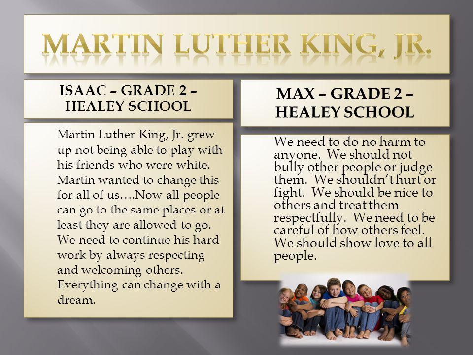 ISAAC – GRADE 2 – HEALEY SCHOOL MAX – GRADE 2 – HEALEY SCHOOL Martin Luther King, Jr.