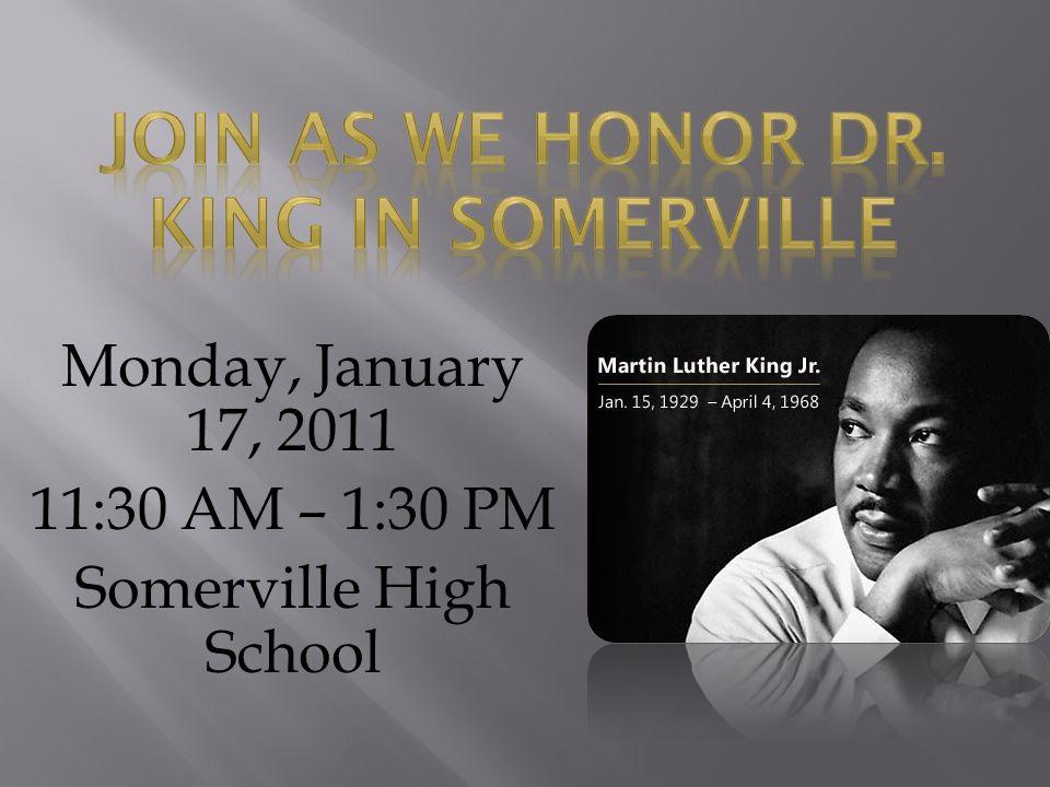 Monday, January 17, 2011 11:30 AM – 1:30 PM Somerville High School