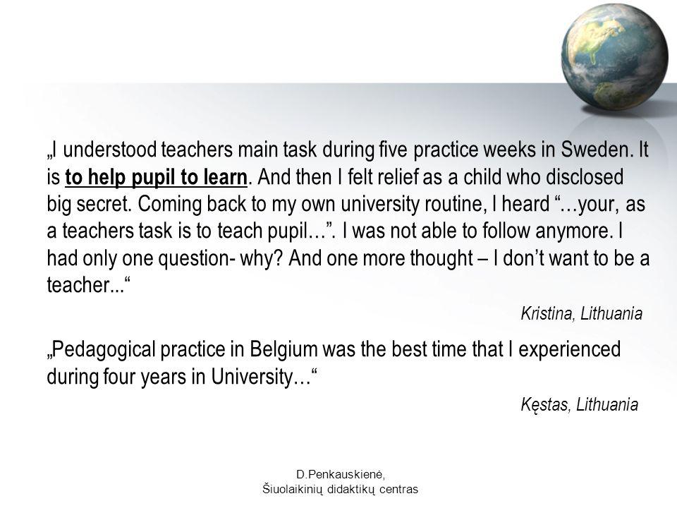 D.Penkauskienė, Šiuolaikinių didaktikų centras I understood teachers main task during five practice weeks in Sweden.
